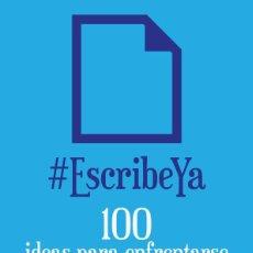 Libros: ESCRIBEYA: 100 IDEAS PARA ENFRENTARSE A LA PÁGINA EN BLANCO. Lote 95889367