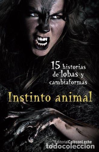 INSTINTO ANIMAL: QUINCE HISTORIAS DE LOBAS Y CAMBIAFORMAS: VOLUME 2 (Libros Nuevos - Literatura - Narrativa - Terror)