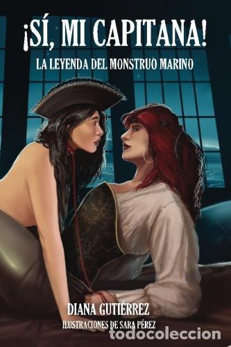 ¡SÍ, MI CAPITANA!: LA LEYENDA DEL MONSTRUO MARINO: VOLUME 1 (Libros Nuevos - Literatura - Narrativa - Terror)