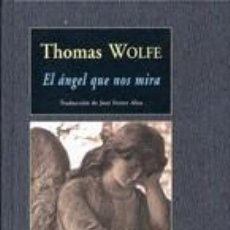 Libros: EL ÁNGEL QUE NOS MIRA THOMAS WOLFE VALDEMAR, 2009. GASTOS DE ENVIO GRATIS. Lote 132739794