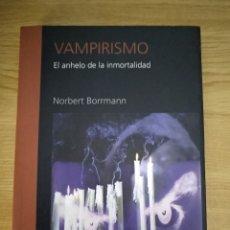 Libros: VAMPIRISMO EL ANHELO DE LA INMORTALIDAD. Lote 133708125