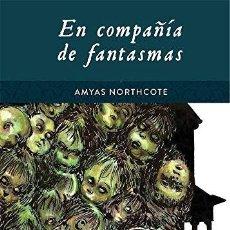 Libros: EN COMPAÑÍA DE FANTASMAS - AMYAS NORTHCOTE. Lote 218325758