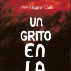 Libros: LIBRO UN GRITO EN LA NOCHE (MARY HIGGINS CLARK). Lote 229001715