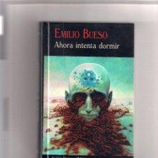 Libros: EMILIO BUESO. AHORA INTENTA DORMIR. 1 ª ED. VALDEMAR 2015. Lote 285224728