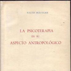Libros: LA PSICOTERAPIA EN SU ASPECTO ANTROPOLÓGICO. WALTER BRAUTIGAM. . Lote 24608298