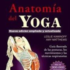 Libros: ANATOMÍA DEL YOGA. NUEVA EDICIÓN AMPLIADA Y ACTUALIZADA - AMY MATTHEWS/LESLIE KAMINOFF. Lote 40708216