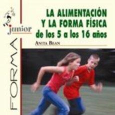 Libros: ALIMENTACIÓN DEPORTIVA. LA ALIMENTACIÓN Y LA FORMA FÍSICA DE LOS 5 A LOS 16 AÑOS - ANITA BEAN. Lote 43161606