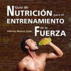 Libros: ALIMENTACIÓN DEPORTIVA. GUÍA DE NUTRICIÓN PARA EL ENTRENAMIENTO DE LA FUERZA - ALBERTO MUÑOZ SOLER. Lote 45079777