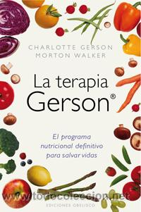DIETA. NUTRICIÓN. LA TERAPIA GERSON - CHARLOTTE GERSON/MORTON WALKER (Libros Nuevos - Ciencias, Manuales y Oficios - Medicina, Farmacia y Salud)
