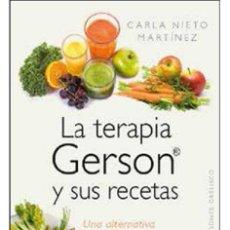 Libros: DIETA. NUTRICIÓN. LA TERAPIA GERSON Y SUS RECETAS - CARLA NIETO MARTÍNEZ. Lote 141272822