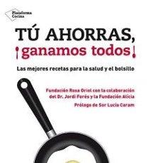 Libros: COCINA. GASTRONOMÍA. TÚ AHORRAS, ¡GANAMOS TODOS! - JORDI FORÉS/FUNDACIÓN ROSA ORIOL/FUNDACIÓN ALICIA. Lote 45680691