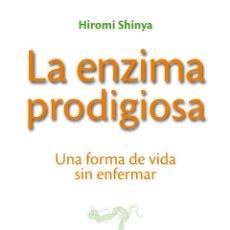 Libros: MEDICINA. SALUD. LA ENZIMA PRODIGIOSA. UNA FORMA DE VIDA SIN ENFERMARSE - HIROMI SHINYA. Lote 47604618
