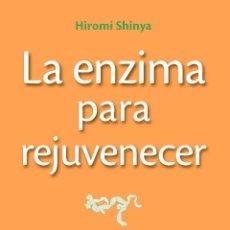 Libros: MEDICINA. SALUD. LA ENZIMA PARA REJUVENECER - HIROMI SHINYA. Lote 47605162