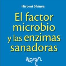 Libros: MEDICINA. SALUD. EL FACTOR MICROBIO Y LAS ENZIMAS SANADORAS - HIROMI SHINYA. Lote 47606617
