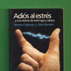 Libros: ADIÓS AL ESTRÉS.. Y A LOS DOLORES DE ESTÓMAGO Y CABEZA - VERNON COLEMAN Y LILIAN ROWEN - P & J.. Lote 82763928