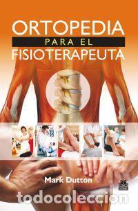 ORTOPEDIA PARA EL FISIOTERAPEUTA - MARK DUTTON (CARTONÉ) (Libros Nuevos - Ciencias, Manuales y Oficios - Medicina, Farmacia y Salud)