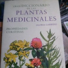 Libros: GRAN DICCIONARIO DE LAS PLANTAS MEDICINALES , GLORIA GARRIDO .. Lote 107196207