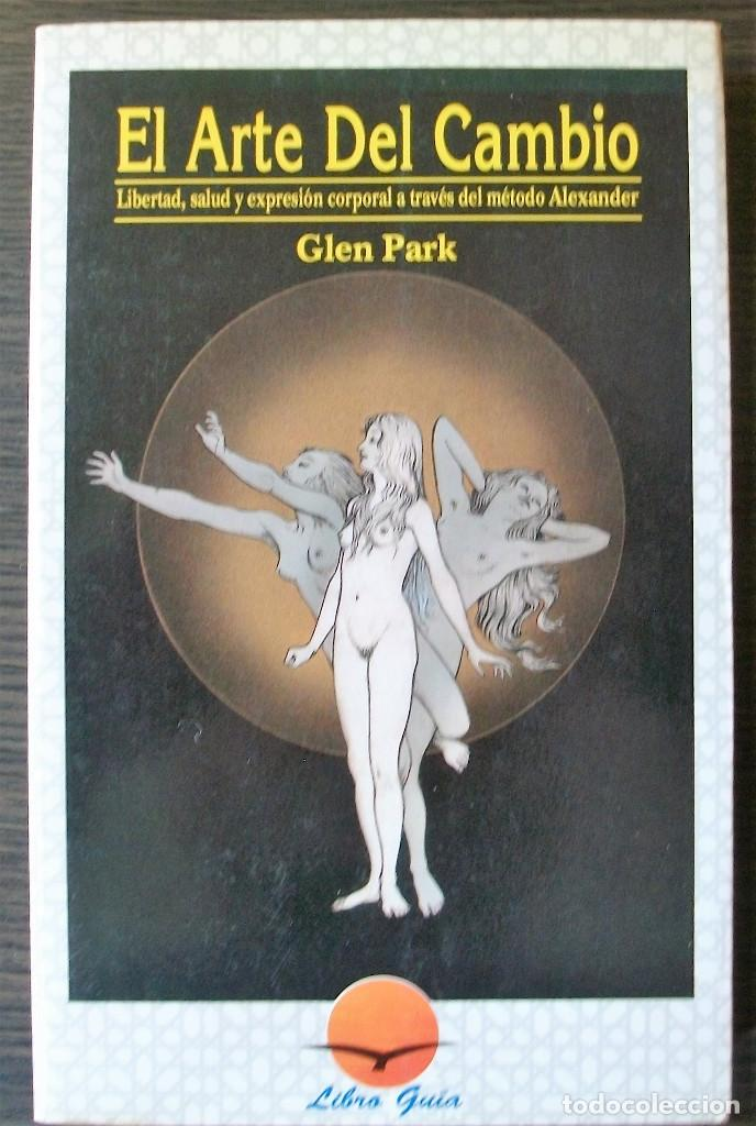 EL ARTE DEL CAMBIO. GLEN PARK. LIBRO GUIA. 1991 (Libros Nuevos - Ciencias, Manuales y Oficios - Medicina, Farmacia y Salud)