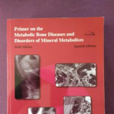 Libros: PRIMER ON THE METABOLIC BONE DISEASES AND DISORDERS OF MINERAL METABOLISM EDICIÓN ESPAÑOLA. Lote 115148771