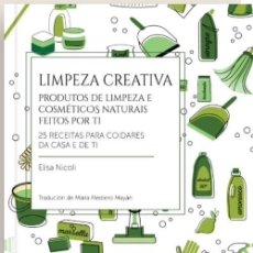 Libros: LIMPEZA CREATIVA. PRODUCTOS DE LIMPEZA E COSMÉTICOS NATURAIS FEITOS POR TI. 25 RECETAS . Lote 125928595