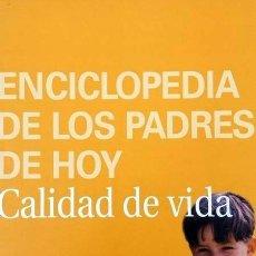 Libros: ENCICLOPEDIA DE LOS PADRES DE HOY. CALIDAD DE VIDA LOURDES LLOP Y OLGA MURISCOT . Lote 126215155