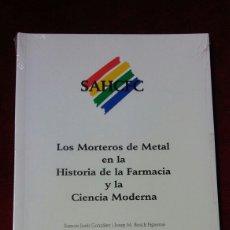 Libros: LOS MORTEROS DE METAL EN LA HISTORIA DE LA FARMACIA Y LA CIENCIA MODERNA. Lote 129368811
