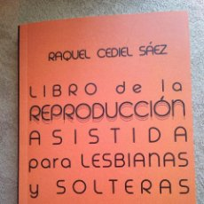 Libros: LIBRO DE LA REPRODUCCIÓN ASISTIDA PARA LESBIANAS Y SOLTERAS - RAQUEL CEDIEL SÁEZ. (ENVÍO 2,30€). Lote 135491414