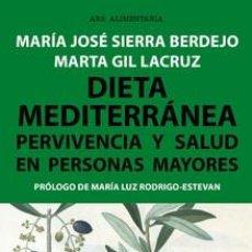 Libros: DIETA MEDITERRÁNEA PERVIVENCIA Y SALUD EN PERSONAS MAYORES - MARÍA JOSÉ SIERRA BERDEJO/MARTA GIL . Lote 141309094