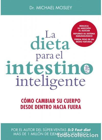 LA DIETA PARA EL INTESTINO INTELIGENTE - MICHAEL MOSLEY (Libros Nuevos - Ciencias, Manuales y Oficios - Medicina, Farmacia y Salud)
