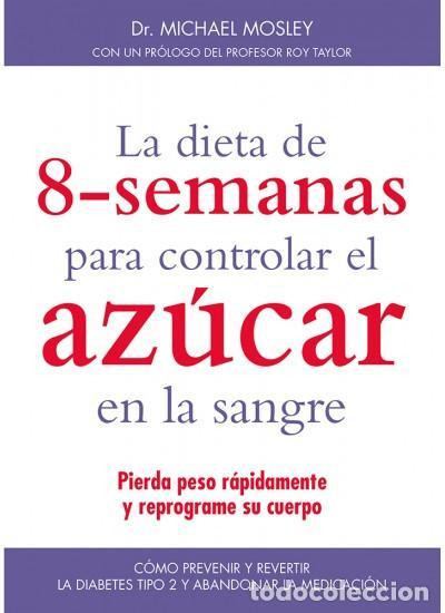 LA DIETA DE 8 SEMANAS PARA CONTROLAR EL AZUCAR EN LA SANGRE - MICHAEL MOSLEY (Libros Nuevos - Ciencias, Manuales y Oficios - Medicina, Farmacia y Salud)