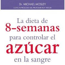 Libros: LA DIETA DE 8 SEMANAS PARA CONTROLAR EL AZUCAR EN LA SANGRE - MICHAEL MOSLEY. Lote 141312750