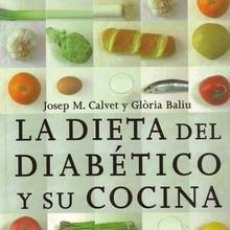 Libros: LA DIETA DEL DIABÉTICO Y SU COCINA - JOSEP M. CALVET/GLORIAS BALIU. Lote 159449317