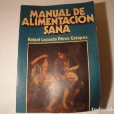 Libros: MANUAL DE ALIMENTACIÓN SANA. AUTOR: RAFAEL LEZAETA. 2ª EDICIÓN. EDICIONES LEZAETA. 1973.. Lote 145925306