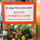 Libros: DR. JORGE PÉREZ-CALVO SOLER. NUTRICIÓN ENERGÉTICA Y SALUD. Lote 159831425