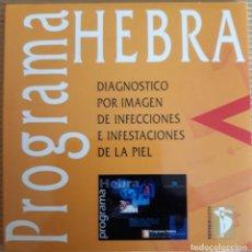 Libros: PROGRAMA HEBRA. DIAGNOSTICO POR IMAGEN DE INFECCIONES E INFESTACIONES DE LA PIEL. CD-ROM.. Lote 168988300