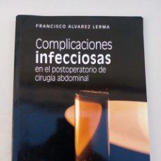 Libros: COMPLICACIONES INFECCIOSAS EN EL POSTOPERATORIO DE CIRUGÍA ABDOMINAL. FCO ÁLVAREZ LERMA. Lote 170263476