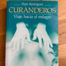 Libros: L- CURANDEROS, VIAJE HACIA EL MILGRO, PEPE RODRÍGUEZ, MUY BUEN ESTADO. Lote 176573954