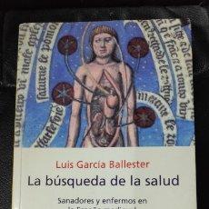 Libros: LA BUSQUEDA DE LA SALUD ( SANADORES Y ENFERMOS EN LA ESPAÑA MEDIEVAL ) LUIS GARCIA BALLESTER. Lote 182567048