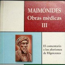 Libros: MAIMONIDES, MOSHE BEN MAIMOM. OBRAS MÉDICAS. III: EL COMENTARIO A LOS AFORISMOS DE HIPÓCRATES. 2004.. Lote 182948978