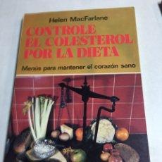 Libros: LIBRO - CONTROLE EL CORESTEROL POR LA DIETA - HELEN MACFARLANE. Lote 192963857