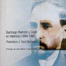 Libros: VERA , FRANCISCO J. SANTIAGO RAMÓN Y CAJAL EN VALENCIA (1884-1887). 2001.. Lote 195283440