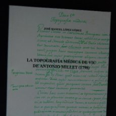 Libros: 6 -JOSÉ MANUEL LÓPEZ GÓMEZ - LA TOPOGRAFÍA MÉDICA DE VIC DE ANTONIO MILLET 1798 -BARCELONA, 1992T. Lote 198933473