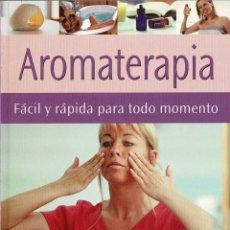 Libros: AROMATERAPIA. FÁCIL Y RÁPIDA PARA TODO MOMENTO - SARAH DEAN. Lote 213698881