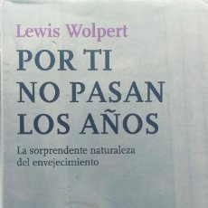 Libros: POR TI NO PASAN LOS AÑOS - LEWIS WOLPERT - TUSQUETS, 2012. Lote 213755316