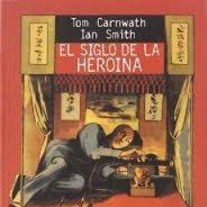 Libros: EL SIGLO DE LA HEROÍNA POR TOM CARNWATH E IAN SMITH. Lote 213876893