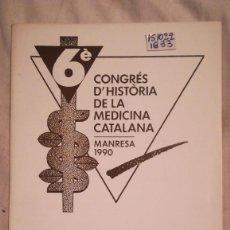 Libros: 6E CONGRÉS D´HISTORIA DE LA MEDICINA CATALANA MANRESA 1990. Lote 221093367