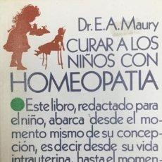 Libros: CURAR A LOS NIÑOS CON HOMEOPATÍA. DR. E.A. MAURA. NUEVO. Lote 222057418