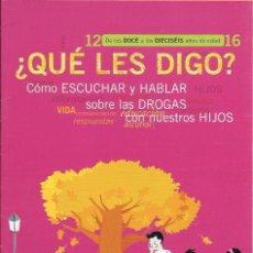 Libros: ¿QUE LES DIGO? COMO ESCUCHAR Y HABLAR SOBRE DROGAS CON NUESTROS HIJOS - DE 12 A 16 - FAD 2009. Lote 222854785