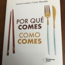 Livros: POR QUÉ COMES COMO COMES- VICTORIA LOZADA Y CARLOS MORATILLA. Lote 233431675