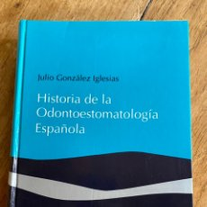Livros: HISTORIA DE LA ODONTOESTOMATOLOGÍA ESPAÑOLA/ JULIO GONZALEZ/ 1994. Lote 238734710